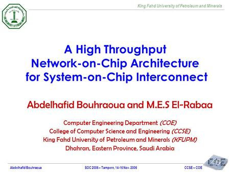 King Fahd University of Petroleum and Minerals CCSE – COESOC 2006 – Tampere, 14-16 Nov. 2006Abdelhafid Bouhraoua A High Throughput Network-on-Chip Architecture.