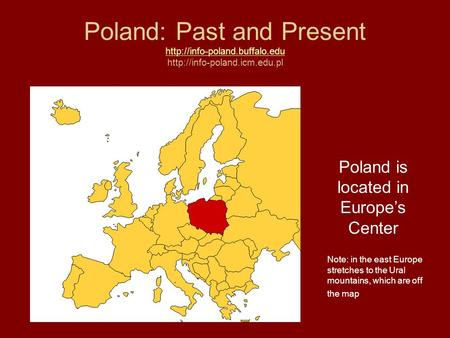 Poland: Past and Present    Poland is located in Europe's Center.