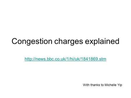 Congestion charges explained  With thanks to Michelle Yip.