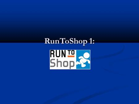 RunToShop 1:. RTS Poll results & findings 3 replies by males of 26-34 age 3 replies by males of 26-34 age They all shop online They all shop online 66%
