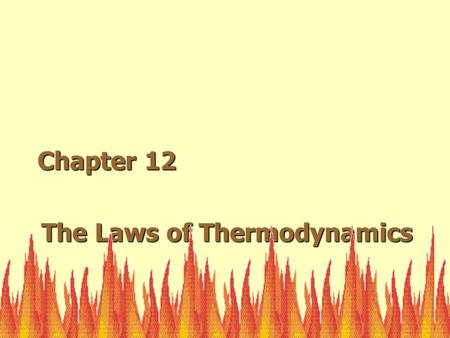 The Laws of Thermodynamics Chapter 12. Principles of Thermodynamics  Energy is conserved oFIRST LAW OF THERMODYNAMICS oExamples: Engines (Internal ->