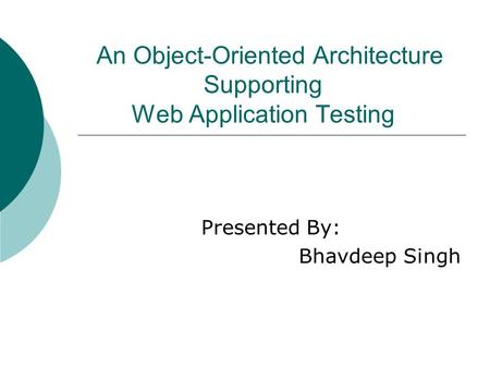 An Object-Oriented Architecture Supporting Web Application Testing Presented By: Bhavdeep Singh.
