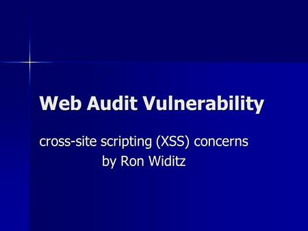 Web Audit Vulnerability cross-site scripting (XSS) concerns by Ron Widitz.