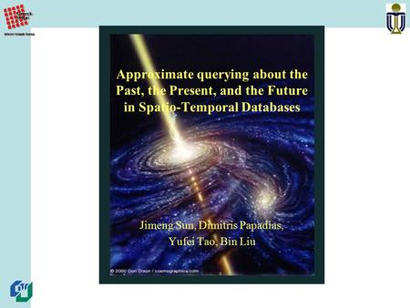Approximate querying about the Past, the Present, and the Future in Spatio-Temporal Databases Jimeng Sun, Dimitris Papadias, Yufei Tao, Bin Liu.