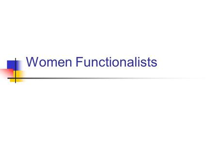Women Functionalists. Mary Calkins There are two papers about her on the Webster University site: Paper 1 Paper 2 Compose an argument that makes a strong.