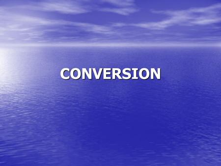 CONVERSION. Conversion Conversion: It is a translation of a quantity in one system to its equivalent in another system. Conversion equivalents of length.