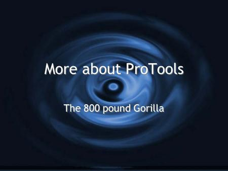 More about ProTools The 800 pound Gorilla. Different Interfaces - Different flavors G M-Powered G Uses M-Audio interface connected via USB or IEEE1394.