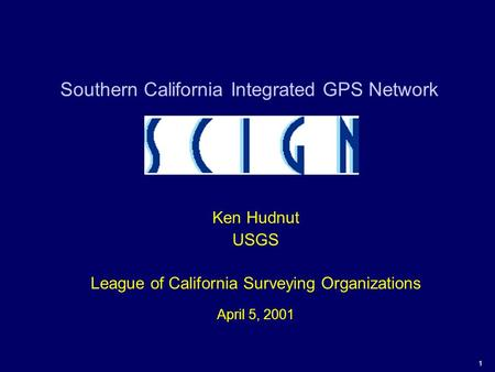 1 Southern California Integrated GPS Network Ken Hudnut USGS League of California Surveying Organizations April 5, 2001.