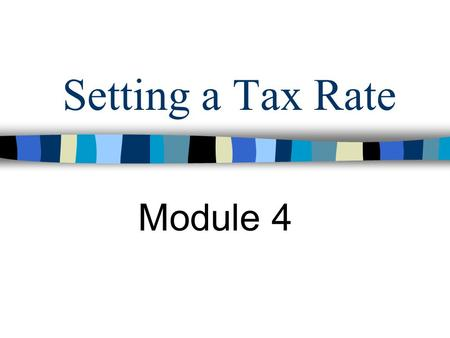 Setting a Tax Rate Module 4. Getting Started!!! TEA has a worksheet entitled : Worksheet to Assist Districts in Calculating Rollback Rate.