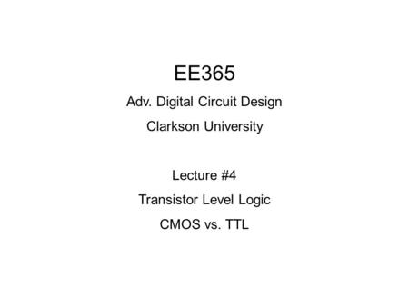 EE365 Adv. Digital Circuit Design Clarkson University Lecture #4