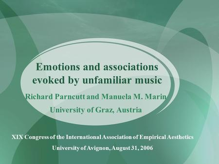 Emotions and associations evoked by unfamiliar music Richard Parncutt and Manuela M. Marin University of Graz, Austria XIX Congress of the International.