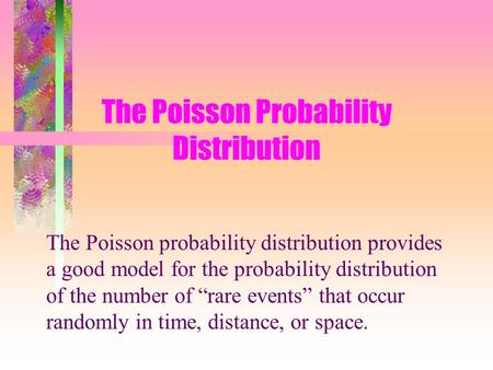 "The Poisson Probability Distribution The Poisson probability distribution provides a good model for the probability distribution of the number of ""rare."