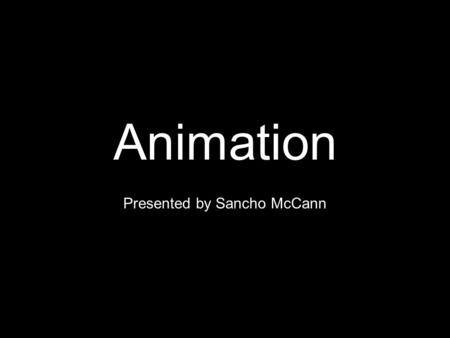 Animation Presented by Sancho McCann. Animation Is animation useful? Why? Principles of animation Principles applied.