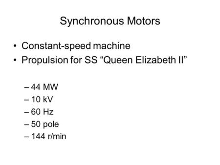 "Synchronous Motors Constant-speed machine Propulsion for SS ""Queen Elizabeth II"" –44 MW –10 kV –60 Hz –50 pole –144 r/min."