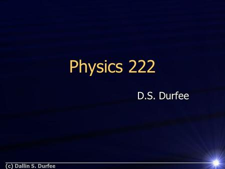 Physics 222 D.S. Durfee. The Physics Revolution of the 20 th Century Relativity – physics of the fast Relativity – physics of the fast Quantum Mechanics.