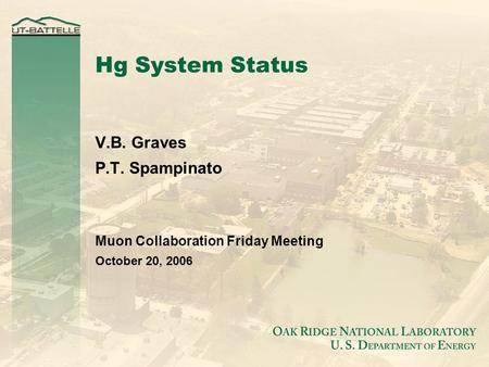 Hg System Status V.B. Graves P.T. Spampinato Muon Collaboration Friday Meeting October 20, 2006.