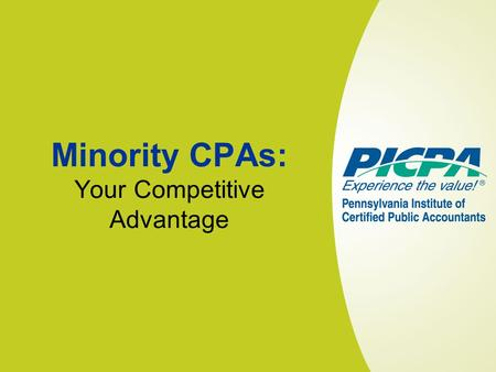 Minority CPAs: Your Competitive Advantage. Let's Talk About… The Numbers Minorities in business, professions, and accounting The Disparity Numbers aren't.