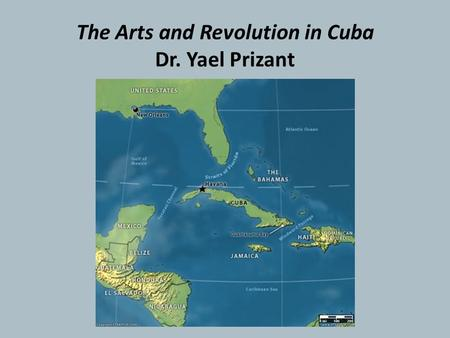 The Arts and Revolution in Cuba Dr. Yael Prizant.