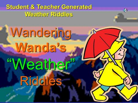 "Wandering Wanda's ""Weather"" Riddles Student & Teacher Generated Weather Riddles."