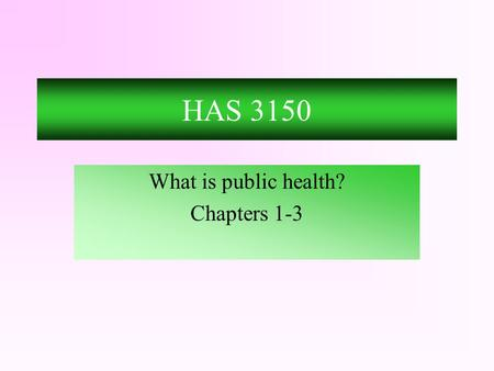 HAS 3150 What is public health? Chapters 1-3. Story of AIDS.