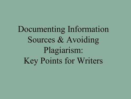 Documenting Information Sources & Avoiding Plagiarism: Key Points for Writers.