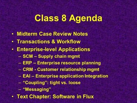 Class 8 Agenda Midterm Case Review Notes Transactions & Workflow Enterprise-level Applications –SCM – Supply chain mgmt –ERP – Enterprise resource planning.