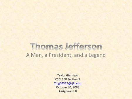 A Man, a President, and a Legend Taylor Giarrizzo CSCI 150 Section 3 October 30, 2008 Assignment 8.