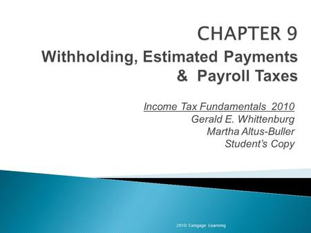 Income Tax Fundamentals 2010 Gerald E. Whittenburg Martha Altus-Buller Student's Copy 2010 Cengage Learning.