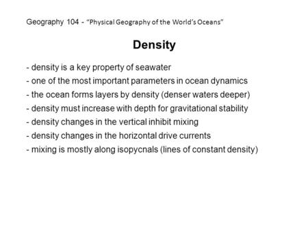 Density - density is a key property of seawater - one of the most important parameters in ocean dynamics - the ocean forms layers by density (denser waters.