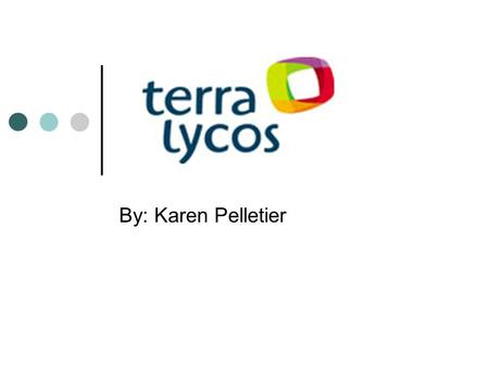By: Karen Pelletier. Company Overview Terra Lycos is the result of a merger of two global Internet companies; Terra Networks and Lycos, Inc. in 2000 Although.