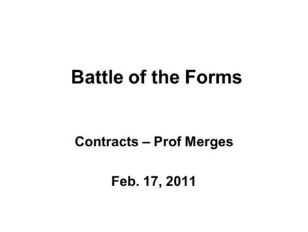 Battle of the Forms Contracts – Prof Merges Feb. 17, 2011.