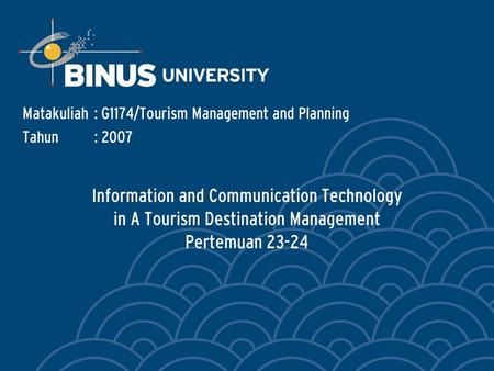 Information and Communication Technology in A Tourism Destination Management Pertemuan 23-24 Matakuliah: G1174/Tourism Management and Planning Tahun: 2007.