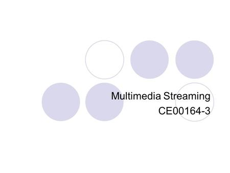 Multimedia Streaming CE00164-3. Module Information Module code CE00164-3 Module Title MULTIMEDIA STREAMING Level 3 (Semester 2) Credit Value 15 Lecture/Teaching.