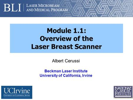 Module 1.1: Overview of the Laser Breast Scanner Albert Cerussi Beckman Laser Institute University of California, Irvine.