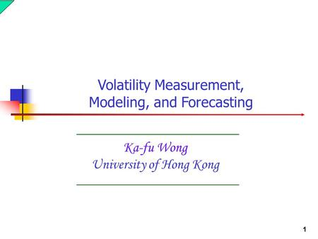 1 Ka-fu Wong University of Hong Kong Volatility Measurement, Modeling, and Forecasting.