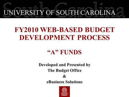 "FY2010 WEB-BASED BUDGET DEVELOPMENT PROCESS ""A"" FUNDS Developed and Presented by The Budget Office & eBusiness Solutions."