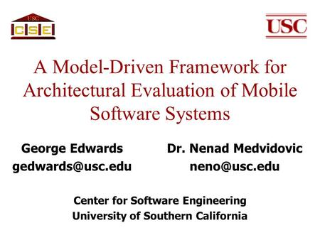 A Model-Driven Framework for Architectural Evaluation of Mobile Software Systems George Edwards Dr. Nenad Medvidovic Center.