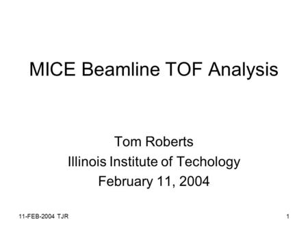11-FEB-2004 TJR1 MICE Beamline TOF Analysis Tom Roberts Illinois Institute of Techology February 11, 2004.