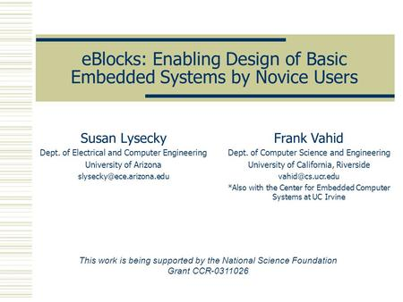 EBlocks: Enabling Design of Basic Embedded Systems by Novice Users Susan Lysecky Dept. of Electrical and Computer Engineering University of Arizona