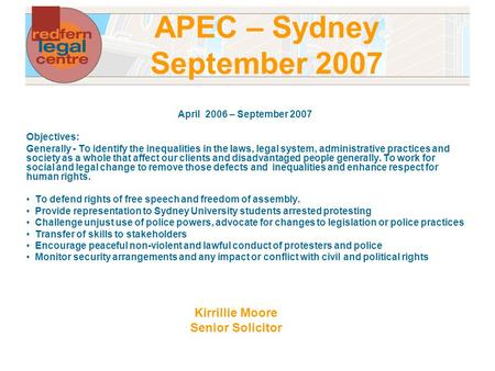 APEC – Sydney September 2007 Kirrillie Moore Senior Solicitor April 2006 – September 2007 Objectives: Generally - To identify the inequalities in the laws,