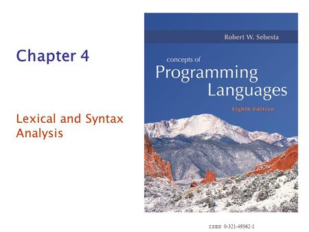 ISBN 0-321-49362-1 Chapter 4 Lexical and Syntax Analysis.