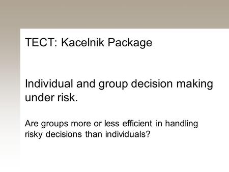 TECT: Kacelnik Package Individual and group decision making under risk. Are groups more or less efficient in handling risky decisions than individuals?