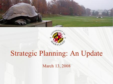 1 Strategic Planning: An Update March 13, 2008. 2 Outline What we have done so far? Where do we stand now? Next steps?