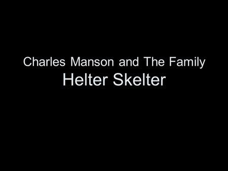 "Charles Manson and The Family Helter Skelter. Charlie Milles Manson ""No name Maddox"" was born a bastard child to his 16 year old mother in Cincinnati,"