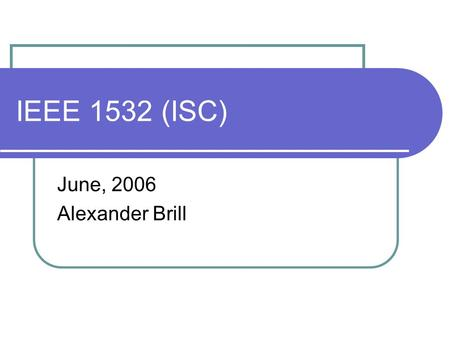 IEEE 1532 (ISC) June, 2006 Alexander Brill. Reminder - IEEE Institute of Electrical and Electronics Engineers It is the world's leading professional association.
