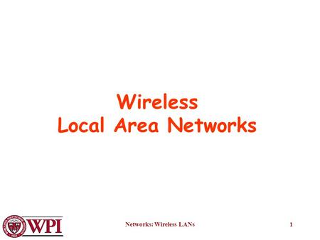 Networks: Wireless LANs1 Wireless Local Area Networks.