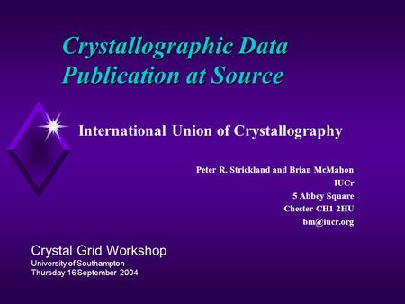 Crystallographic Data Publication at Source International Union of Crystallography Peter R. Strickland and Brian McMahon IUCr 5 Abbey Square Chester CH1.