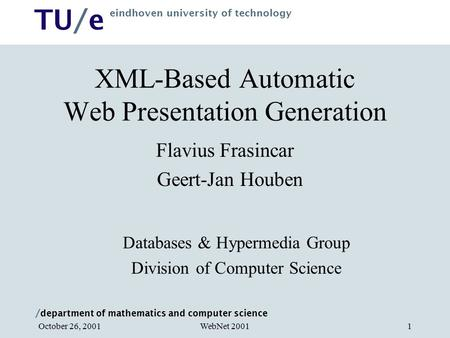 / department of mathematics and computer science TU/e eindhoven university of technology WebNet 2001October 26, 20011 XML-Based Automatic Web Presentation.