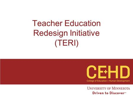 Teacher Education Redesign Initiative (TERI). Executive Summary Core of Redesign  Partnerships  Adaptive Expertise  Performance driven curriculum 