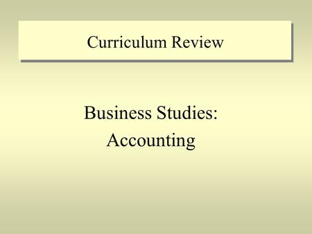 "Curriculum Review Business Studies: Accounting. The Big Picture Descriptive course titles Fewer expectations Increased emphasis on ethics ""demonstrate."